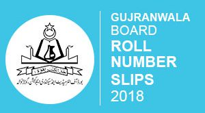 Gujranwala Board Roll Number Slip 2018