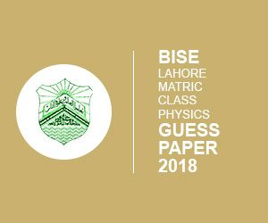 BISE Lahore matric class physics Guess Paper 2018